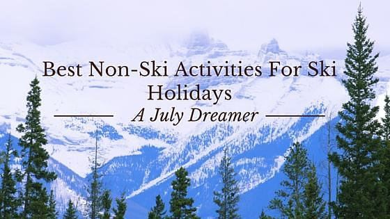 Best Non-Ski Activities For Ski Holidays