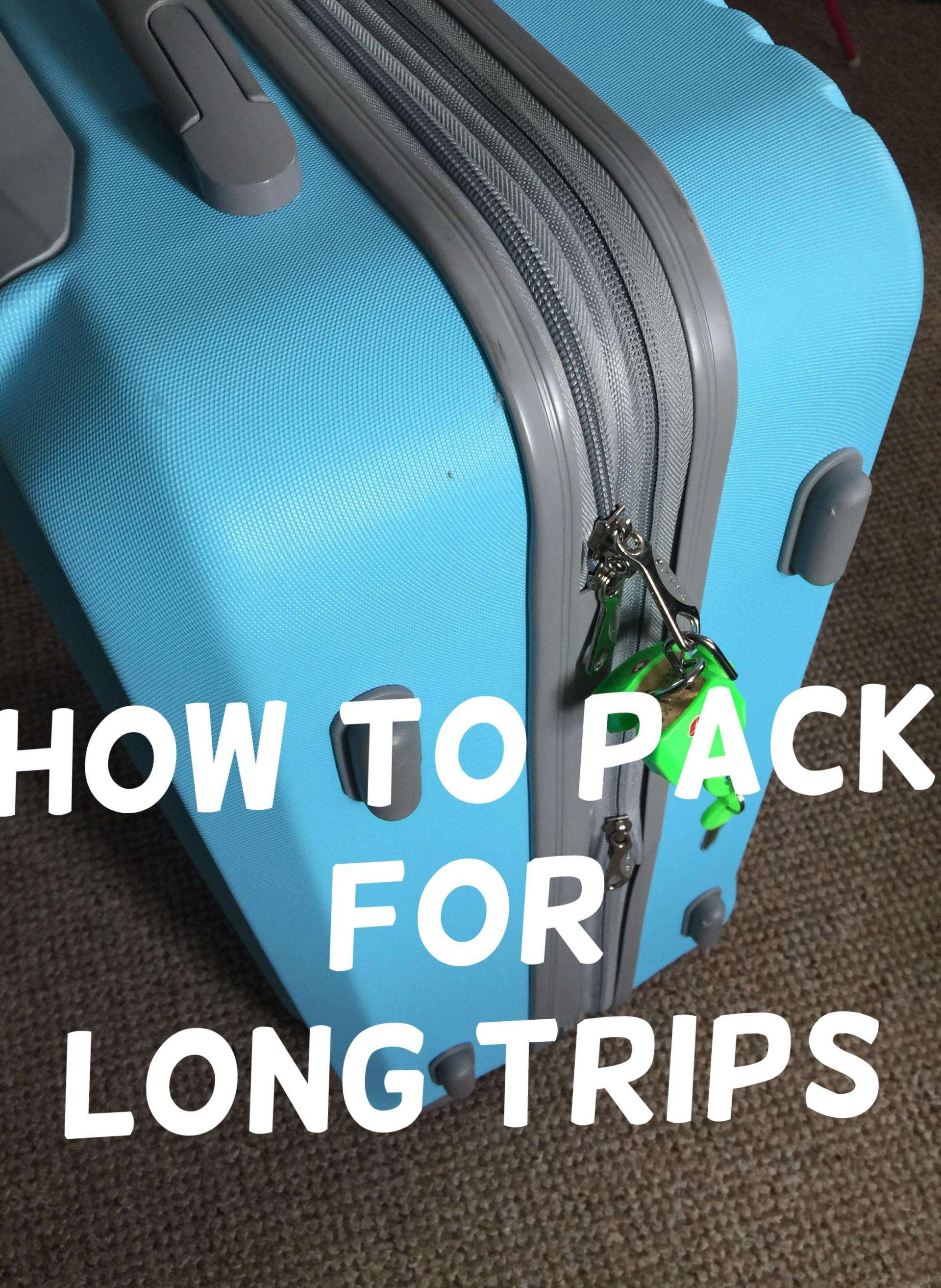 how to pack for long trips