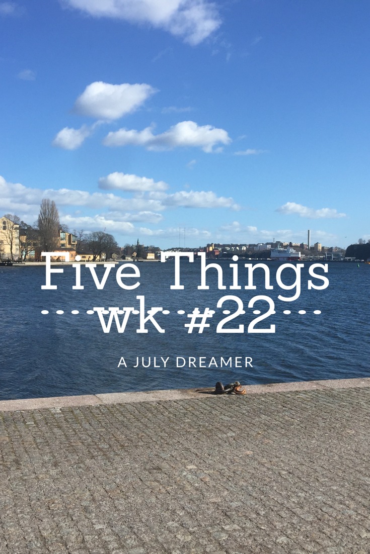 Five Things week 22
