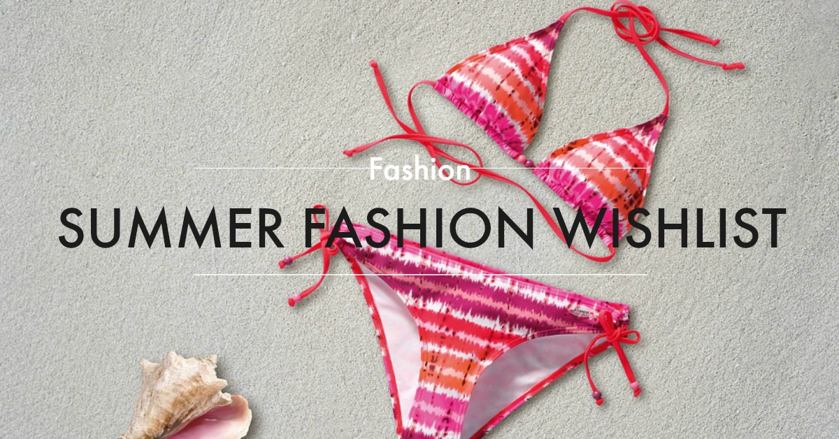 Summer Fashion Wishlist
